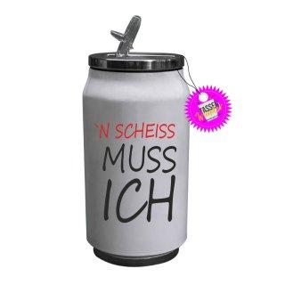 ´N SCHEISS MUSS ICH - Thermodose  mit Spruch / Lustige / Sprüche / Edelstahl / Witzige