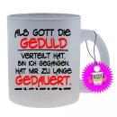 ALS GOTT DIE GEDULD - Lustige Glas Tasse mit Spruch,...