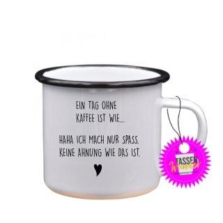 EIN TAG OHNE KAFFE IST WIE... - Emaille-Tassen Lustige Tasse Geschenk Liebe Büro Kaffeebecher Weinachten