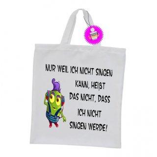 NUR WEIL ICH NICHT SINGEN - Einkaufstasche Sprüche Witzige Lustige Bedruckt