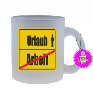 Arbeit / Urlaub - Tasse mit Spruch / Lustigen / Sprüchen / Glas / Kaffeebecher