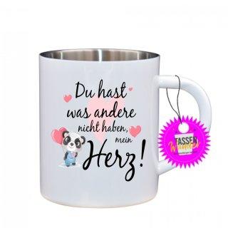 Du hast was andere nicht haben, ... - Edelstahltasse Tasse mit Spruch_Sprüche_Kaffeetasse_Liebe_Tee