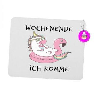 WOCHENENDE ICH KOMME - Mouspad mit Spruch / Lustiges / Sprüche/ Witzig / Büro / Fun