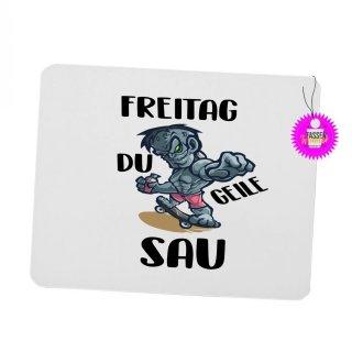 FREITAG DU GEILE SAU - Mouspad mit Spruch / Lustiges / Sprüche/ Witzig / Büro / Fun
