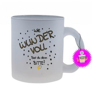 Wie Wundervoll Bist du denn Bitte? - Tasse mit Spruch / Lustigen / Sprüchen / Glas / Kaffeebecher