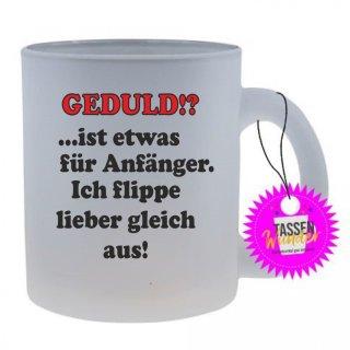 GEDULD!? ist etwas für Anfänger - Tasse mit Spruch / Lustigen / Sprüchen / Glas / Kaffeebecher