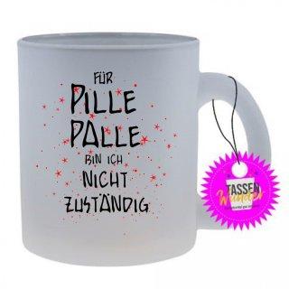FÜR PILLE PALLE BIN NICHT... - Tasse mit Spruch / Lustigen / Sprüchen / Glas / Kaffeebecher