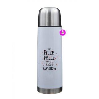 FÜR PILLE PALLE BIN NICHT... - Thermosflasche mit Spruch / Lustige /Sprüche / Urlaub / Atbeit